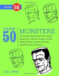 Draw 50 Monsters: The Step-by-Step Way to Draw Creeps, Superheroes, Demons, Dragons, Nerds, Ghouls, Giants, Vampires, Zombies, and Other Scary Creatures by Lee J. Ames http://www.amazon.com/dp/0823085848/ref=cm_sw_r_pi_dp_m4.bwb1CWKQWZ