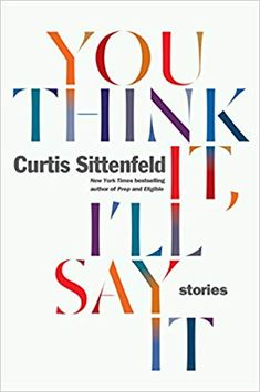Great deals on You Think It, I'll Say It by Curtis Sittenfeld. Limited-time free and discounted ebook deals for You Think It, I'll Say It and other great books. Book Club Books, The Book, New Books, Good Books, Books To Read, Book Clubs, Reading Lists, Book Lists, Reading Room