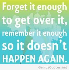 Forget it enough to get over it