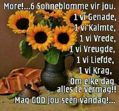 More Sonneblomme vir jou Good Morning Wishes, Good Morning Quotes, Cute Picture Quotes, Afrikaanse Quotes, Goeie Nag, Goeie More, Special Quotes, Positive Thoughts, Quote Of The Day
