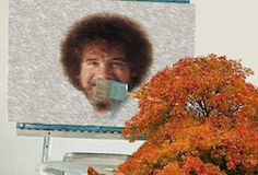 I love Bob Ross. I used to watch him to fall asleep when I was a kid (he has a very soothing voice).