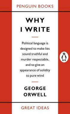 Why I Write: George Orwell's Four Universal Motives of Writing and Creativity | Brain Pickings