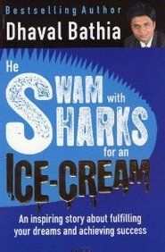 He Swam With Sharks For An Ice Cream - An awesome read by Dhaval Bathia