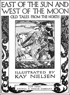 Kay Nielsen's Stunning 1914 Illustrations of Scandinavian Fairy Tales - East of the Sun and West of the Moon: Old Tales from the North - Title Page   Brain Pickings