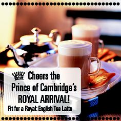 English Tea Latte in honor of the brand new Royal Baby Prince!