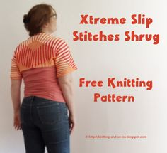 Xtreme Slip Stitches Shrug - a free knitting pattern by Knitting and so on