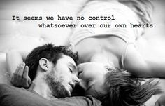 It seems we have no control whatsoever over our own hearts