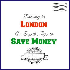 Moving to London as an expat and looking for advice and money saving tips? Here's some strategies that did and didn't work for me when I left America...