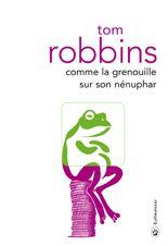 Comme la grenouille sur son nénuphar - Tom Robbins - éditions Gallmeister