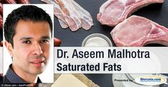 Is saturated fat really the health hazard it's been made out to be? Dr. Aseem Malhotra is an interventional cardiologist consultant in London, U.K., who gained quite a bit of publicity after the publication of his peer-reviewed editorial1 in the...