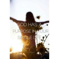 God has a purpose in your single life