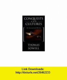 CONQUESTS AND CULTURES Thomas Sowell ,   ,  , ASIN: B001MOK8N2 , tutorials , pdf , ebook , torrent , downloads , rapidshare , filesonic , hotfile , megaupload , fileserve