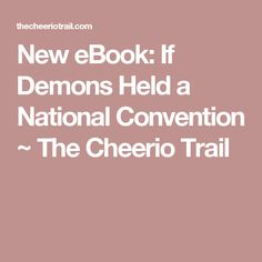 New eBook: If Demons Held a National Convention ~ The Cheerio Trail