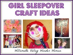 Girls Sleepover Craft Ideas.  Or to do with my nieces when they come over!