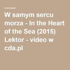 W samym sercu morza - In the Heart of the Sea (2015) Lektor - video w cda.pl