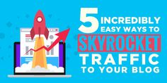 5 Incredibly Easy Ways to Skyrocket Traffic to Your Blog