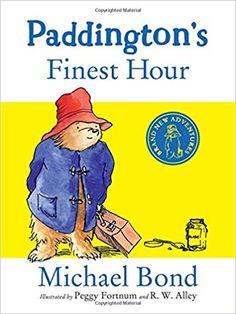 Paddington's Finest Hour: Amazon.co.uk: Michael Bond, R. W. Alley, Peggy Fortnum: 9780008226190: Books