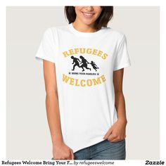 Refugees Welcome Bring Your Families Shirt #refugees #refugeeswelcome #refugeecrisis