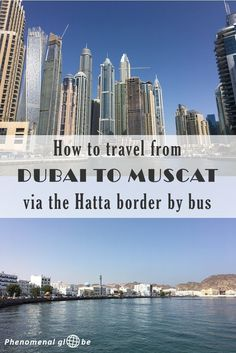 Everything you need to know about traveling from Dubai to Muscat via the Hatta border by bus. How to buy a ticket & what to expect at the U.A.E./Oman border. Travel in Dubai, Middeleast.