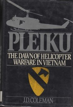 pleiku vietnam | pleiku the dawn of helicopter warfare in vietnam by j d coleman st ...