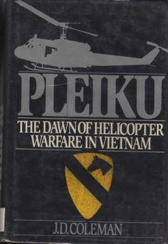 pleiku vietnam | pleiku the dawn of helicopter warfare in vietnam by j d coleman st ...