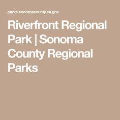 Riverfront Regional Park   Sonoma County Regional Parks