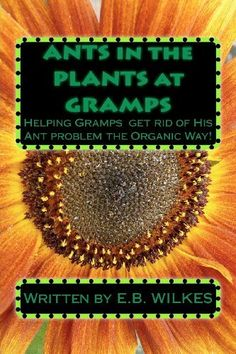 ANTS in the PLANTS at GRAMPS by E B Wilkes, http://www.amazon.com/dp/147000514X/ref=cm_sw_r_pi_dp_fHZEqb1YVX299