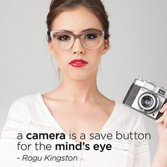A camera is a save button for the minds eye.