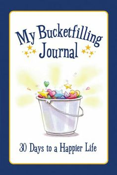 My Bucket Filling Journal: 30 Days to a Happier Life