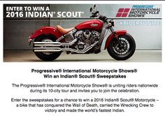 Enter the sweepstakes for a chance to win a 2016 Indian Scout Motorcycle and check out hundreds of other motorcycles, gear, parts, accessories and more at the Progressive International Motorcycle Shows.