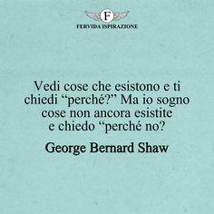 """Vedi cose che esistono e ti chiedi """"perché?"""" Ma io sogno cose non ancora esistite e chiedo """"perché no?_George Bernard Shaw #frasibelle #frasivere #frasi #frasibrevi #vita #valori #frasifamose #aforismi #citazioni #motivazione #FervidaIspirazione George Bernard Shaw, Peanuts, It Works, Words, Messages, Nailed It, Horse"""