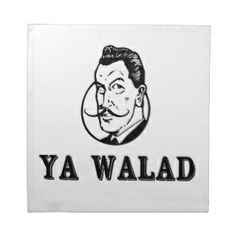 "Ya Walad: An Arabic expression which literally translates to ""You Boy,"" but the tone changes the meaning: i.e if a guy was naughty, you'd say ""Ya Walad;"" to comment on a handsome man, you can say ""Ya Walad"" (Middle Eastern Arab Merchandise - Home Decor - Napkins)"