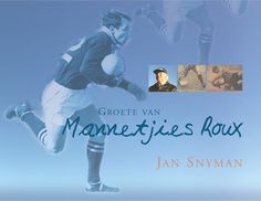 The story of Mannetjies Roux's rugby career told by Jan Snyman. Rugby, Bibliophile, Book Lovers, Memories, Baseball Cards, Tv, Sports, Books, Afrikaans