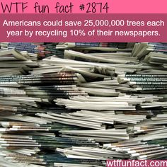 Save the trees -RECYCLE! ....I Do! - WTF fun facts