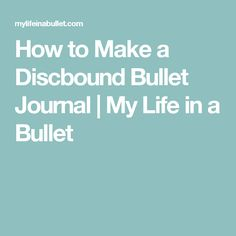How to Make a Discbound Bullet Journal | My Life in a Bullet