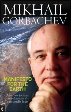 Buy Manifesto for the Earth: Action Now for Peace, Global Justice and a Sustainable Future by Mikhail S. Gorbachev and Read this Book on Kobo's Free Apps. Discover Kobo's Vast Collection of Ebooks and Audiobooks Today - Over 4 Million Titles! Political Leaders, Politics, Peace Studies, Mikhail Gorbachev, Economic Justice, Reunification, Nobel Peace Prize, Head Of State, Environmental Science