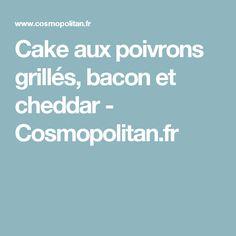 Cake aux poivrons grillés, bacon et cheddar - Cosmopolitan.fr