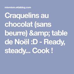 Craquelins au chocolat (sans beurre) & table de Noël :D - Ready, steady... Cook ! Amp, Butter, Chocolates, Recipe, Christmas Tabletop, Noel