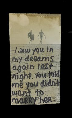 I saw you in my dreams again last night. You told me you didn't want to #marry her. #PostSecret