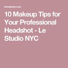 10 Makeup Tips for Your Professional Headshot - Le Studio NYC