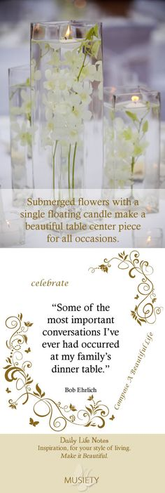 "Celebrate: ""Some of the most important conversations I've ever had occurred at my family's dinner table."" Bob Ehrlich     Submerged flowers with a single floating candle make a beautiful table center piece for all occasions. entertain, gold, flowers, centerpieces,"