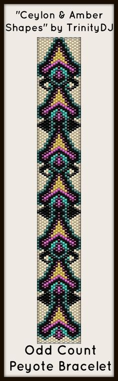"NEW AND EXCITING NEWS : Here's your chance to test bead new designs and earn DISCOUNTS on your next 'In the Raw' Design! ""Ceylon & Amber Shapes"" (Odd Count Peyote stitch bracelet pattern) is one of the designs in this section. Please follow this link for more info: http://cart.javallebeads.com/Ceylon-Amber-Shapes-Odd-Count-Peyote-Pattern-p/td079.htm"