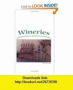 Wineries San Diego County and the Temecula Valley (9780966996708) Ann Elwood , ISBN-10: 0966996704  , ISBN-13: 978-0966996708 ,  , tutorials , pdf , ebook , torrent , downloads , rapidshare , filesonic , hotfile , megaupload , fileserve