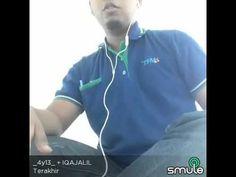 Terakhir (Smule) IQAJALIL + _4Y13_. - YouTube