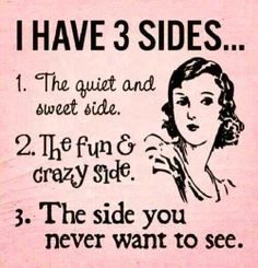 This is so true :) Well, I think I have more then 3 sides..haha