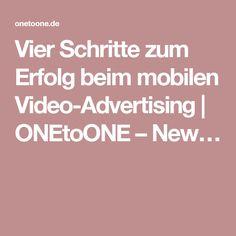 Vier Schritte zum Erfolg beim mobilen Video-Advertising   ONEtoONE – New…