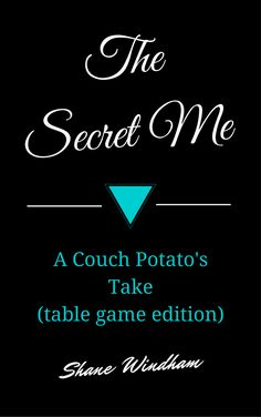 The Secret Me: A Couch Potato's Take (table game edition) by Shane Windham