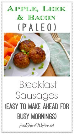 Apple, Leek & Bacon Paleo Breakfast Sausages Quick, easy, and SO good-- perfect to make ahead and then cook quickly on busy mornings.