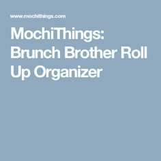 MochiThings: Brunch Brother Roll Up Organizer