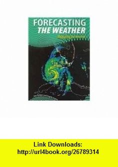 Forecasting the Weather (Measuring the Weather (2nd Edition)) (9781432900786) Alan Rodgers, Angella Streluk , ISBN-10: 1432900781  , ISBN-13: 978-1432900786 ,  , tutorials , pdf , ebook , torrent , downloads , rapidshare , filesonic , hotfile , megaupload , fileserve